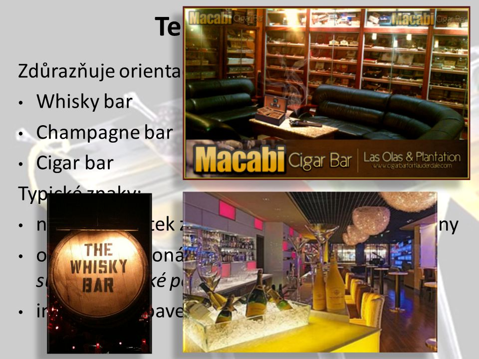 Tematický bar Zdůrazňuje orientaci na určitý nápoj či produkt: Whisky bar Champagne bar Cigar bar Typické znaky: nabídkový lístek začíná seznamem hlavní skupiny oblečení personálu odpovídá tématu (skotská sukně, mexické poncho a sombréro...) interiér je vybaven stylově