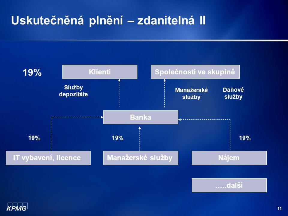 11 Uskutečněná plnění – zdanitelná II Banka IT vybavení, licenceManažerské službyNájem 19% Klienti Daňové služby Manažerské služby Služby depozitáře …