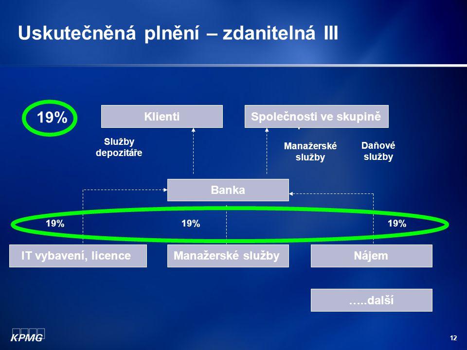 12 Uskutečněná plnění – zdanitelná III Banka IT vybavení, licenceManažerské službyNájem 19% Klienti Daňové služby Manažerské služby Služby depozitáře
