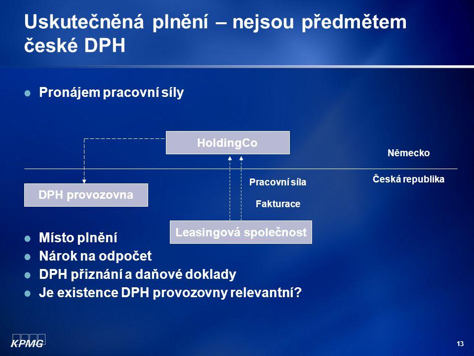13 Uskutečněná plnění – nejsou předmětem české DPH Pronájem pracovní síly Místo plnění Nárok na odpočet DPH přiznání a daňové doklady Je existence DPH