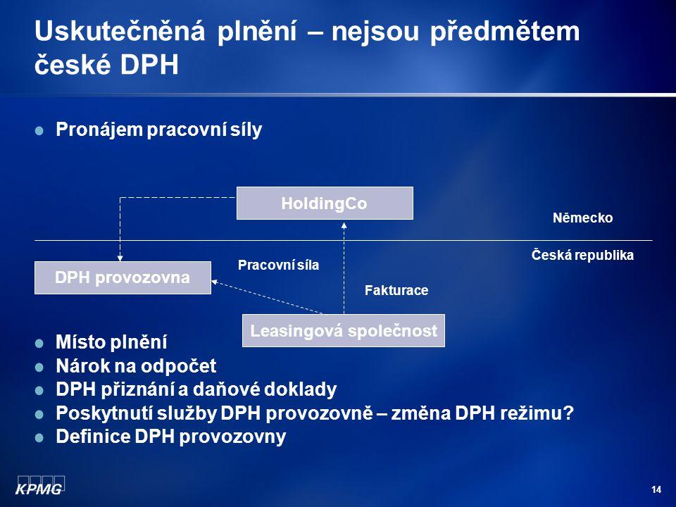 14 Uskutečněná plnění – nejsou předmětem české DPH Pronájem pracovní síly Místo plnění Nárok na odpočet DPH přiznání a daňové doklady Poskytnutí služb