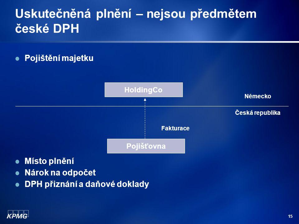 15 Uskutečněná plnění – nejsou předmětem české DPH Pojištění majetku Místo plnění Nárok na odpočet DPH přiznání a daňové doklady Pojišťovna HoldingCo