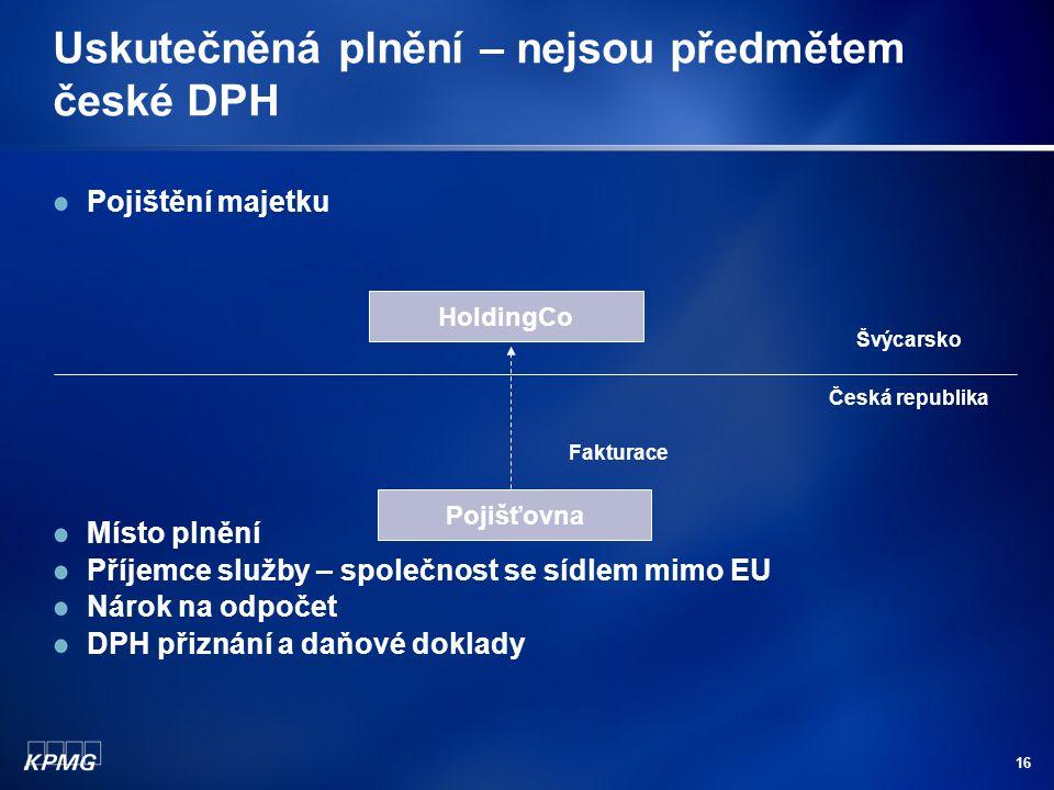 16 Uskutečněná plnění – nejsou předmětem české DPH Pojištění majetku Místo plnění Příjemce služby – společnost se sídlem mimo EU Nárok na odpočet DPH