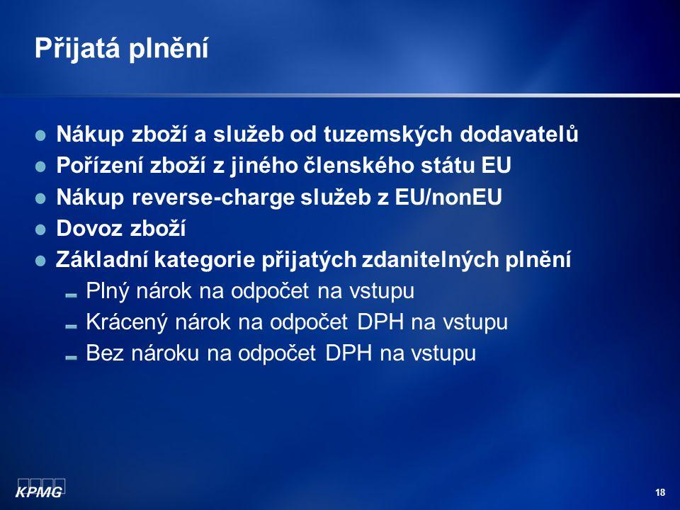 18 Přijatá plnění Nákup zboží a služeb od tuzemských dodavatelů Pořízení zboží z jiného členského státu EU Nákup reverse-charge služeb z EU/nonEU Dovo