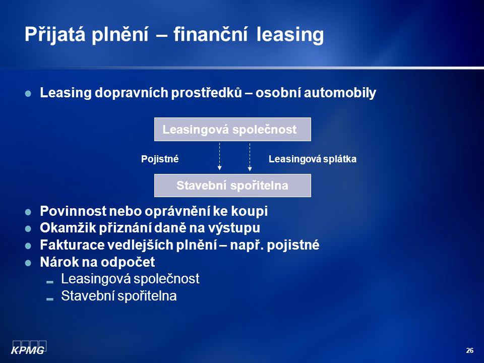 26 Přijatá plnění – finanční leasing Leasing dopravních prostředků – osobní automobily Povinnost nebo oprávnění ke koupi Okamžik přiznání daně na výst