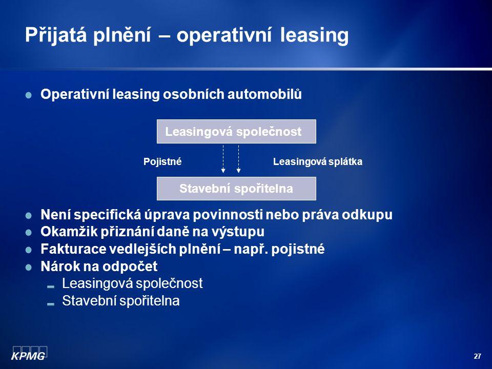 27 Přijatá plnění – operativní leasing Operativní leasing osobních automobilů Není specifická úprava povinnosti nebo práva odkupu Okamžik přiznání dan