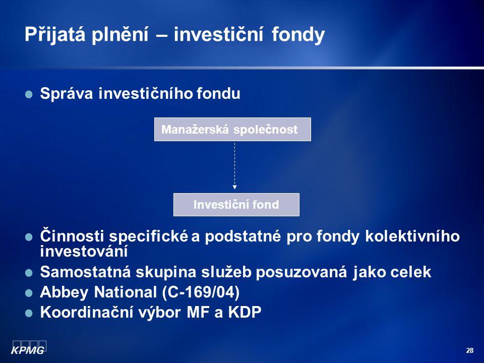 28 Přijatá plnění – investiční fondy Správa investičního fondu Činnosti specifické a podstatné pro fondy kolektivního investování Samostatná skupina s