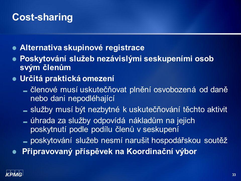 33 Cost-sharing Alternativa skupinové registrace Poskytování služeb nezávislými seskupeními osob svým členům Určitá praktická omezení členové musí usk