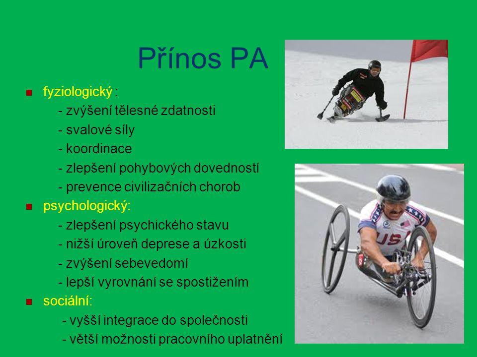 Přínos PA fyziologický : - zvýšení tělesné zdatnosti - svalové síly - koordinace - zlepšení pohybových dovedností - prevence civilizačních chorob psyc