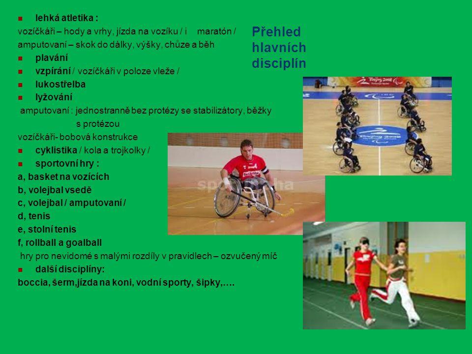 Přehled hlavních disciplín lehká atletika : vozíčkáři – hody a vrhy, jízda na vozíku / i maratón / amputovaní – skok do dálky, výšky, chůze a běh plav
