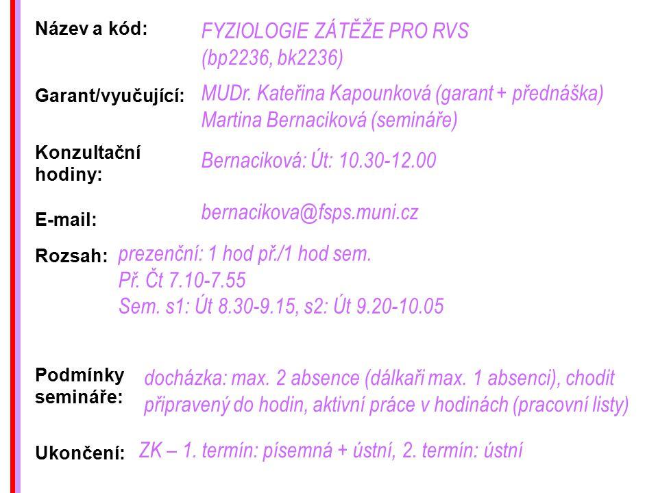 Název a kód: FYZIOLOGIE ZÁTĚŽE PRO RVS (bp2236, bk2236) Rozsah: Konzultační hodiny: Ukončení: Bernaciková: Út: 10.30-12.00 prezenční: 1 hod př./1 hod sem.