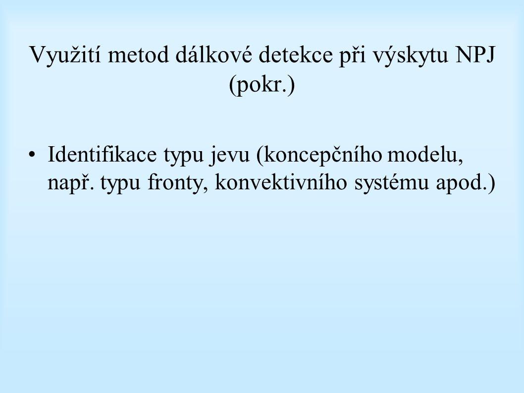 Využití metod dálkové detekce při výskytu NPJ (pokr.) Identifikace typu jevu (koncepčního modelu, např.