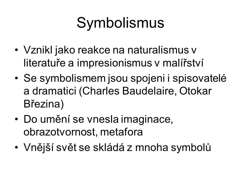 Symbolismus Vznikl jako reakce na naturalismus v literatuře a impresionismus v malířství Se symbolismem jsou spojeni i spisovatelé a dramatici (Charle
