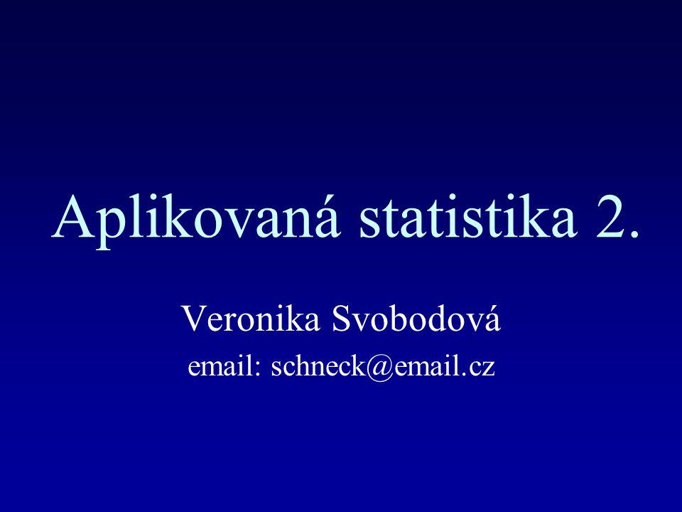 Aplikovaná statistika 2. Veronika Svobodová email: schneck@email.cz