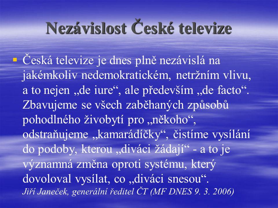 """Nezávislost České televize   Česká televize je dnes plně nezávislá na jakémkoliv nedemokratickém, netržním vlivu, a to nejen """"de iure , ale především """"de facto ."""