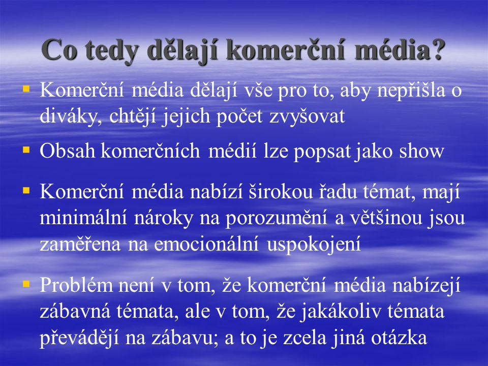 Co tedy dělají komerční média.