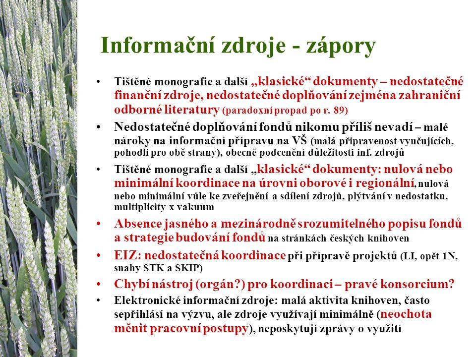 """Informační zdroje - zápory Tištěné monografie a další """"klasické"""" dokumenty – nedostatečné finanční zdroje, nedostatečné doplňování zejména zahraniční"""