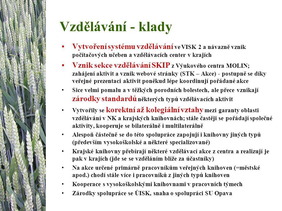 Vzdělávání - klady Vytvoření systému vzdělávání ve VISK 2 a návazně vznik počítačových učeben a vzdělávacích center v krajích Vznik sekce vzdělávání S