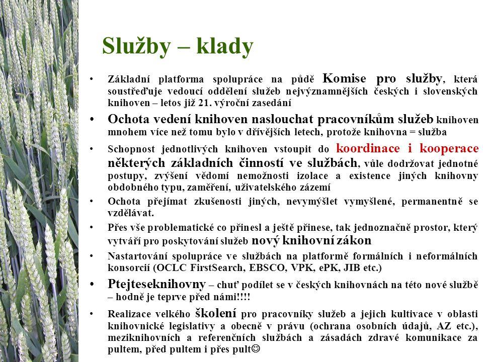 Služby – klady Základní platforma spolupráce na půdě Komise pro služby, která soustřeďuje vedoucí oddělení služeb nejvýznamnějších českých i slovenských knihoven – letos již 21.