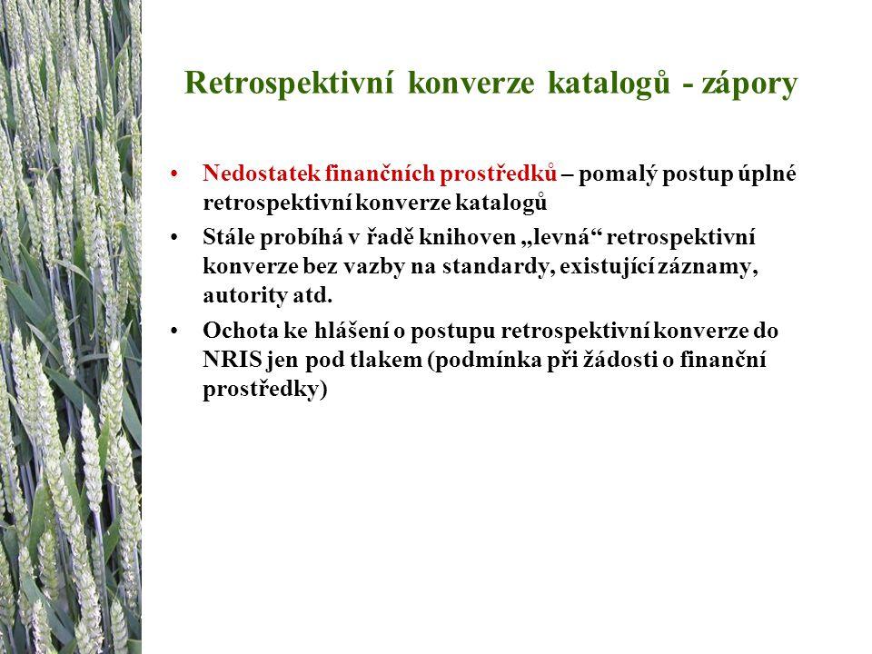 """Retrospektivní konverze katalogů - úkoly Zvýšení objemu finančních prostředků (z různých resortů) a zrychlení postupu úplné retrospektivní konverze katalogů českých knihoven Omezení """"levné retrospektivní konverze katalogů Zvýšení dostupnosti záznamů - výsledků retrospektivní konverze v SK ČR Zvýšení dostupnost informací o postupu retrospektivní konverze a plánech v NRIS"""