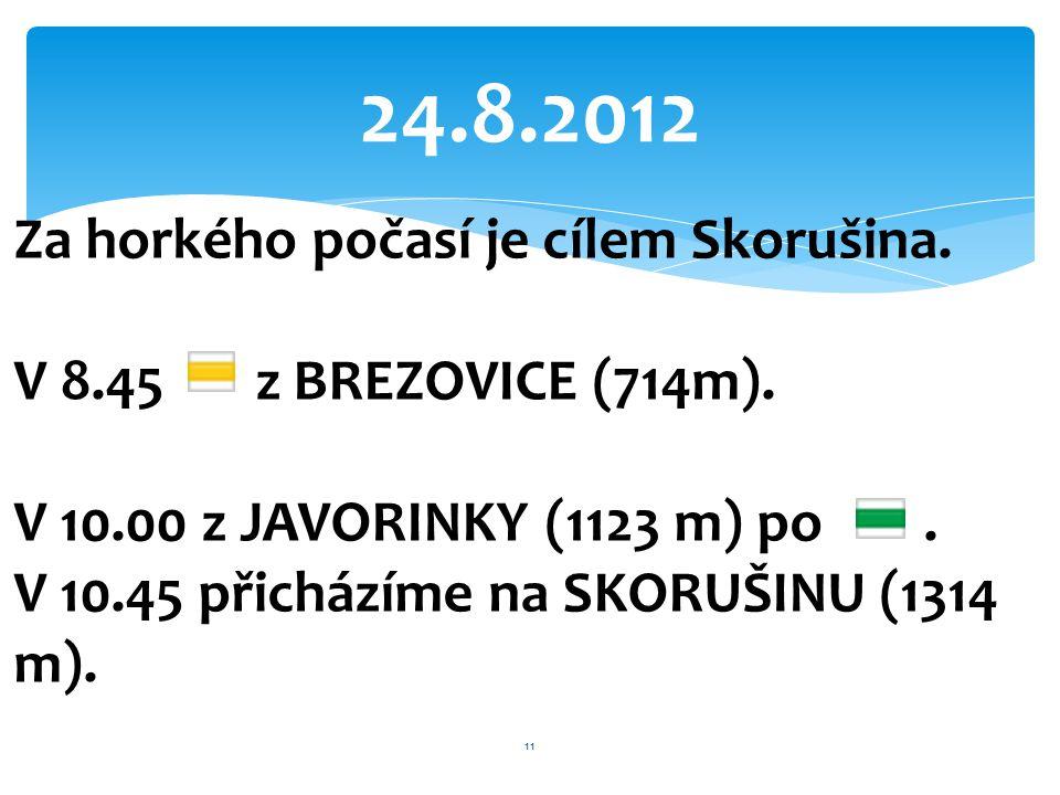 24.8.2012 Za horkého počasí je cílem Skorušina. V 8.45 z BREZOVICE (714m). V 10.00 z JAVORINKY (1123 m) po. V 10.45 přicházíme na SKORUŠINU (1314 m).