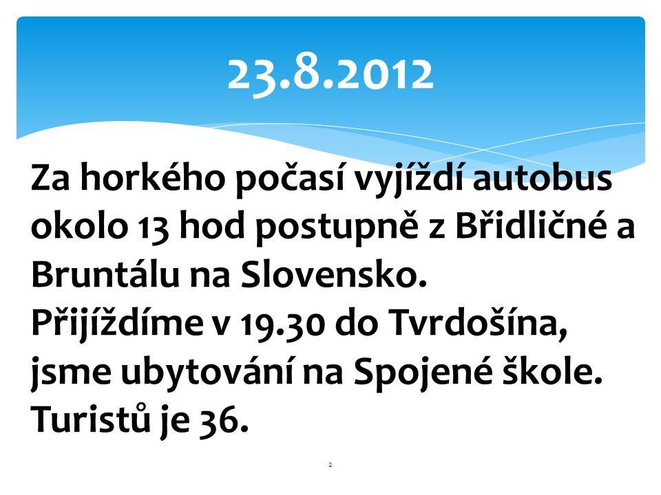 23.8.2012 Za horkého počasí vyjíždí autobus okolo 13 hod postupně z Břidličné a Bruntálu na Slovensko. Přijíždíme v 19.30 do Tvrdošína, jsme ubytování
