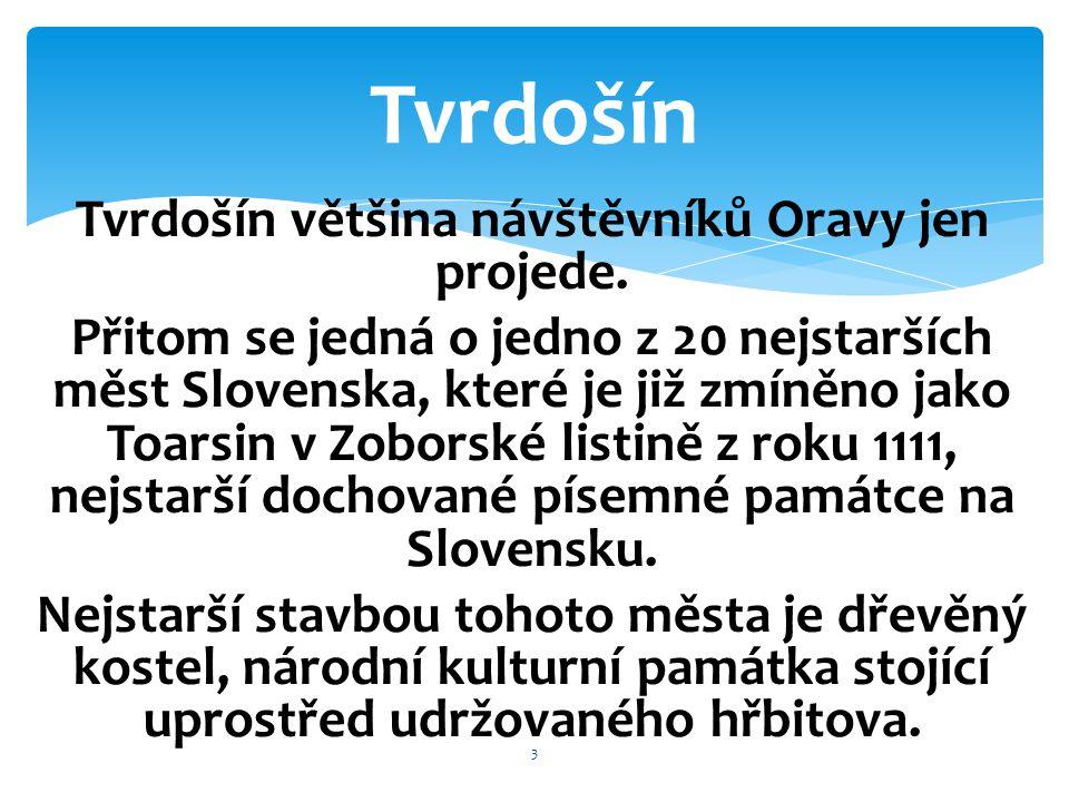 Tvrdošín většina návštěvníků Oravy jen projede. Přitom se jedná o jedno z 20 nejstarších měst Slovenska, které je již zmíněno jako Toarsin v Zoborské