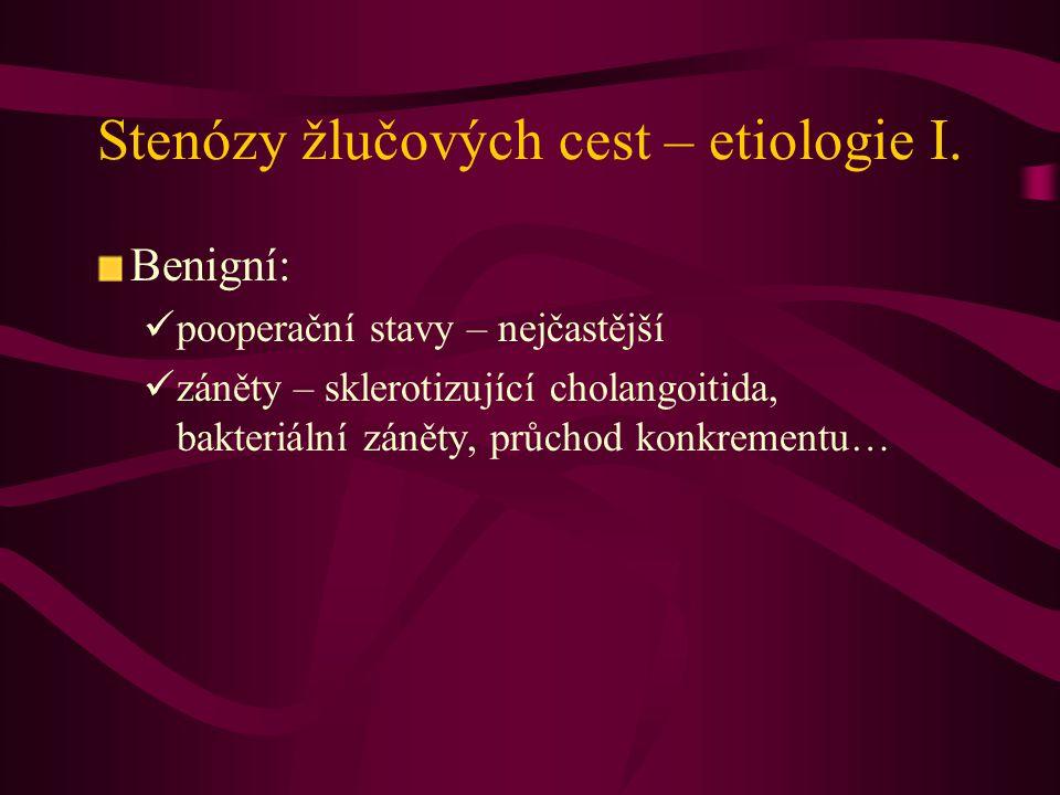 Stenózy žlučových cest – etiologie I. Benigní: pooperační stavy – nejčastější záněty – sklerotizující cholangoitida, bakteriální záněty, průchod konkr