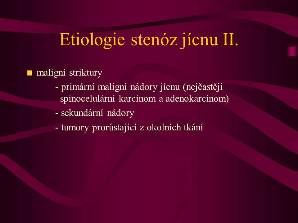 Etiologie stenóz jícnu II. maligní striktury - primární maligní nádory jícnu (nejčastěji spinocelulární karcinom a adenokarcinom) - sekundární nádory
