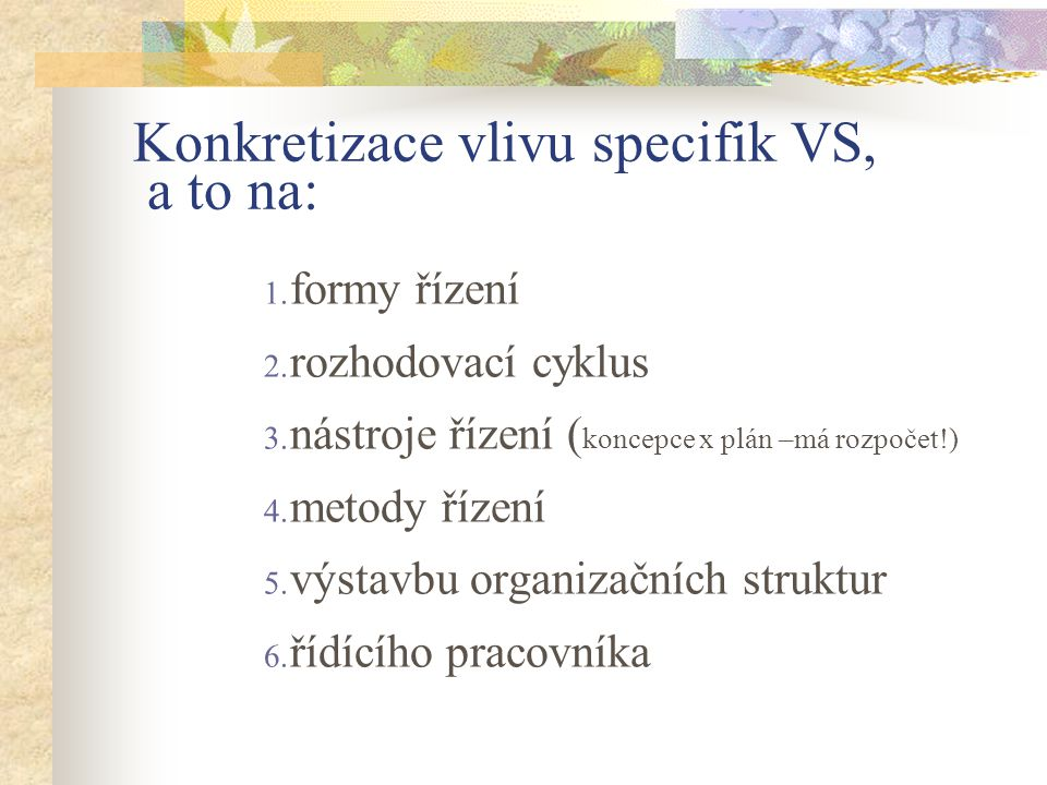 Konkretizace vlivu specifik VS, a to na: 1.formy řízení 2.
