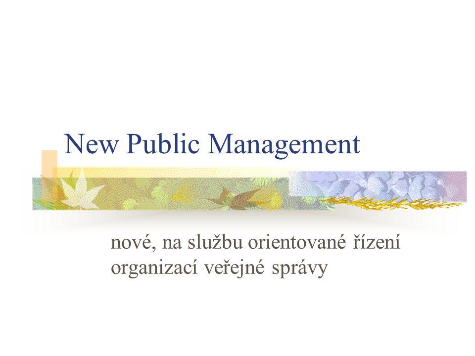 New Public Management nové, na službu orientované řízení organizací veřejné správy
