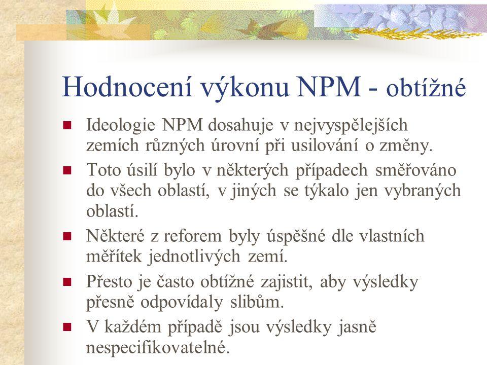 Hodnocení výkonu NPM - obtížné Ideologie NPM dosahuje v nejvyspělejších zemích různých úrovní při usilování o změny.