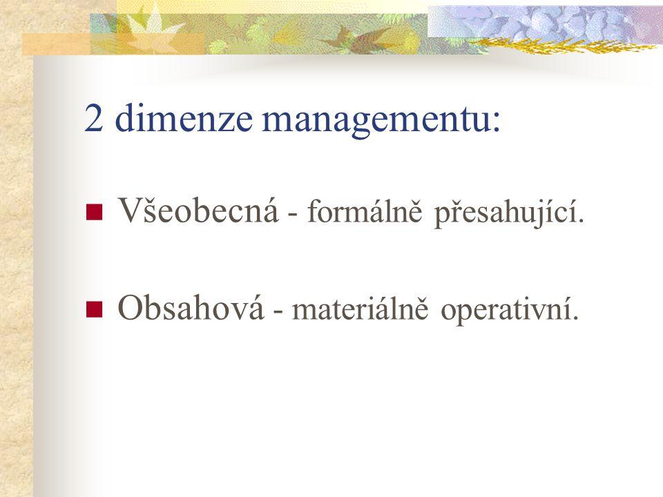 2 dimenze managementu: Všeobecná - formálně přesahující. Obsahová - materiálně operativní.