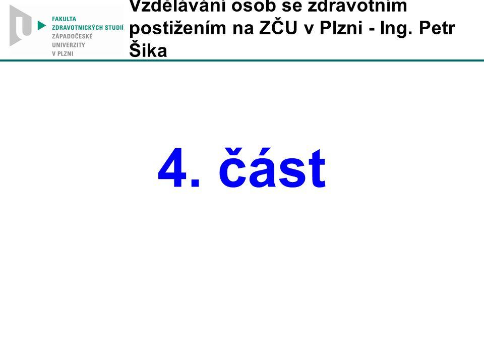 Vzdělávání osob se zdravotním postižením na ZČU v Plzni - Ing. Petr Šika 4. část