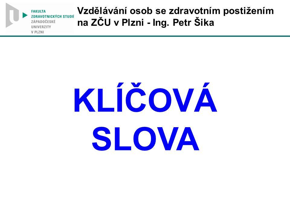 Vzdělávání osob se zdravotním postižením na ZČU v Plzni - Ing. Petr Šika KLÍČOVÁ SLOVA