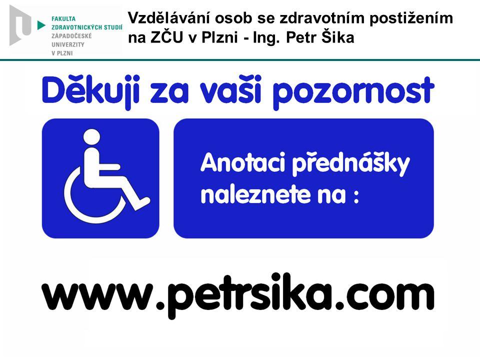 Vzdělávání osob se zdravotním postižením na ZČU v Plzni - Ing. Petr Šika