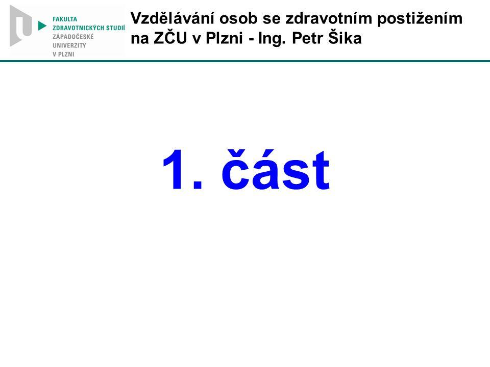 Vzdělávání osob se zdravotním postižením na ZČU v Plzni - Ing. Petr Šika 1. část