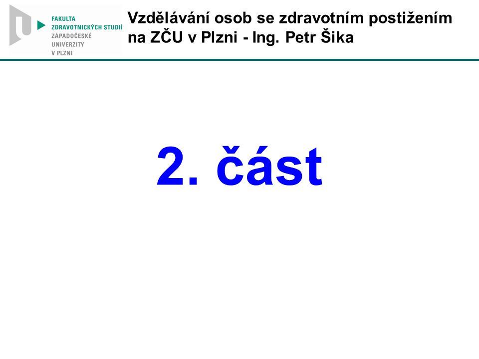 Vzdělávání osob se zdravotním postižením na ZČU v Plzni - Ing. Petr Šika 2. část