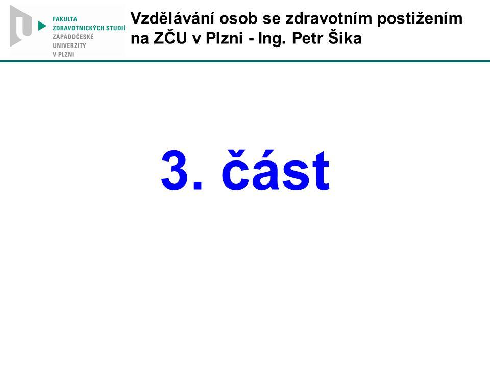 Vzdělávání osob se zdravotním postižením na ZČU v Plzni - Ing. Petr Šika 3. část