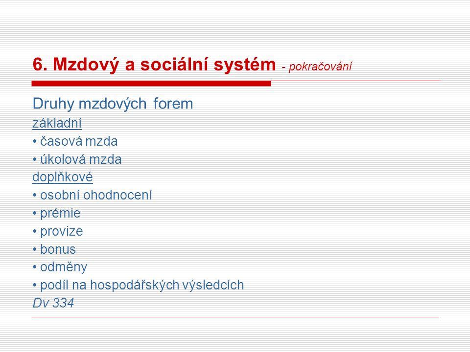 6. Mzdový a sociální systém - pokračování Druhy mzdových forem základní časová mzda úkolová mzda doplňkové osobní ohodnocení prémie provize bonus odmě