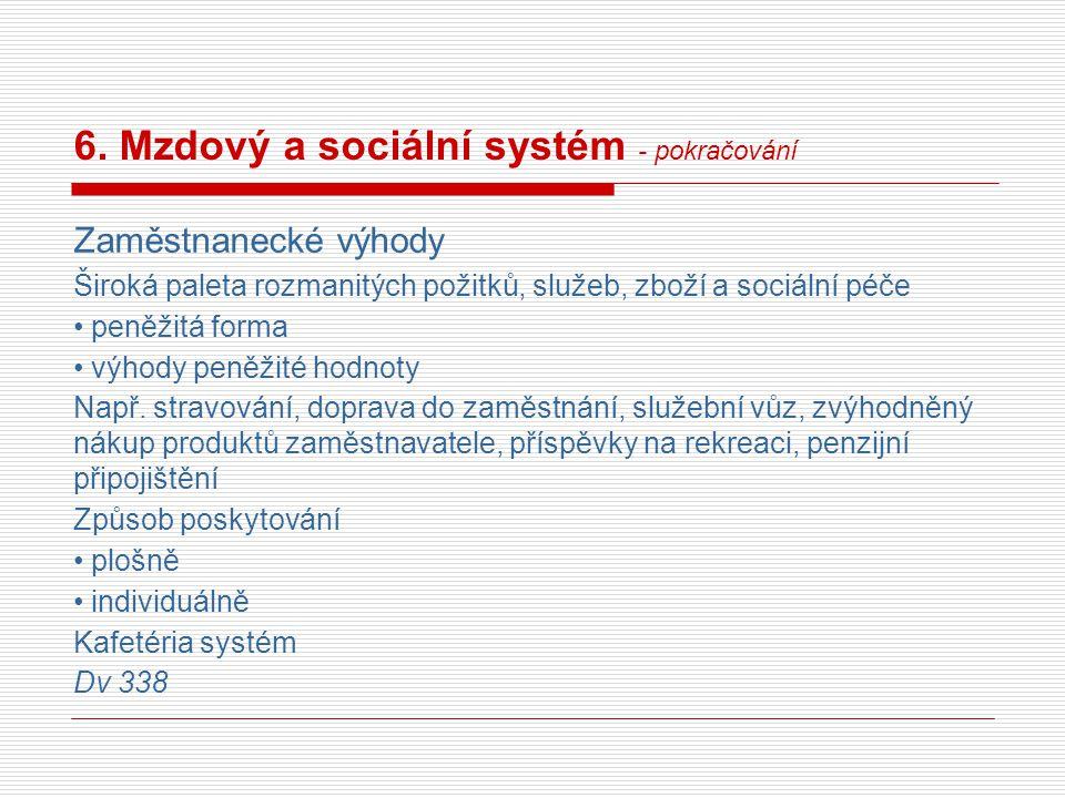 6. Mzdový a sociální systém - pokračování Zaměstnanecké výhody Široká paleta rozmanitých požitků, služeb, zboží a sociální péče peněžitá forma výhody