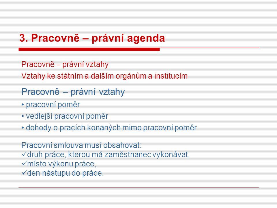 3. Pracovně – právní agenda Pracovně – právní vztahy Vztahy ke státním a dalším orgánům a institucím Pracovně – právní vztahy pracovní poměr vedlejší