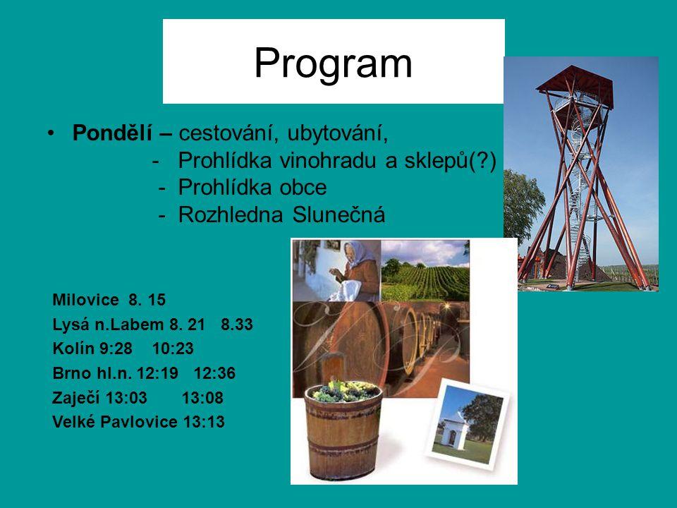 Program Pondělí – cestování, ubytování, - Prohlídka vinohradu a sklepů( ) - Prohlídka obce - Rozhledna Slunečná Milovice 8.