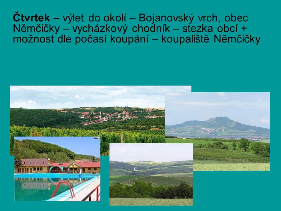 Čtvrtek – výlet do okolí – Bojanovský vrch, obec Němčičky – vycházkový chodník – stezka obcí + možnost dle počasí koupání – koupaliště Němčičky