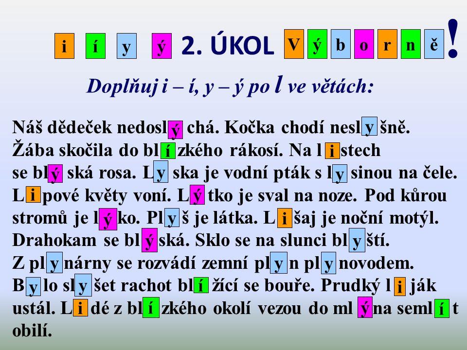 2.ÚKOL Doplňuj i – í, y – ý po l ve větách: iíyý Výborně .