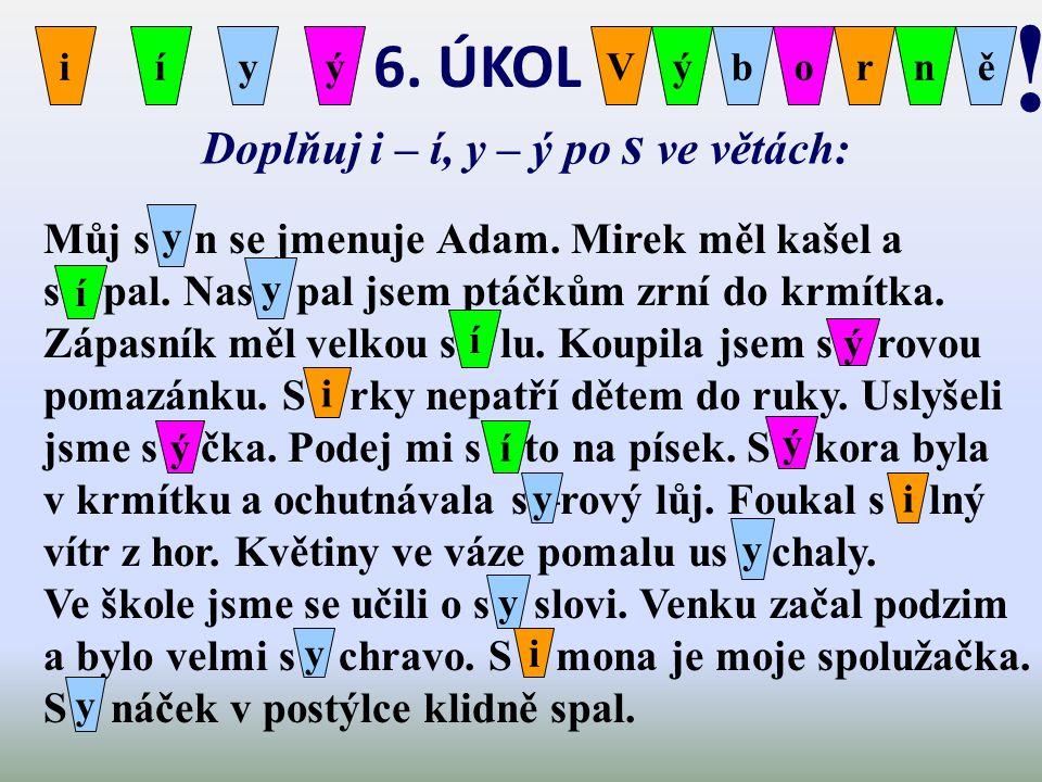 5. ÚKOL Najdi slova vyjmenovaná v jiném tvaru a slova příbuzná. Správně je označ. slova v jiném tvaruslova příbuzná netopýří pyšný slepýšem pytlíčekko