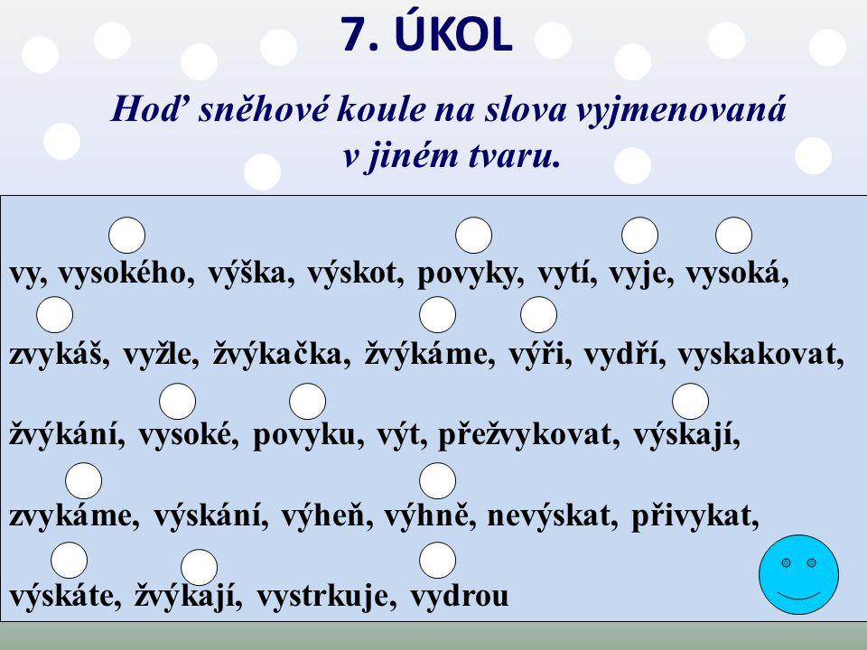 7.ÚKOL Hoď sněhové koule na slova vyjmenovaná v jiném tvaru.