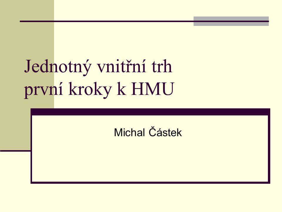 Jednotný vnitřní trh první kroky k HMU Michal Částek