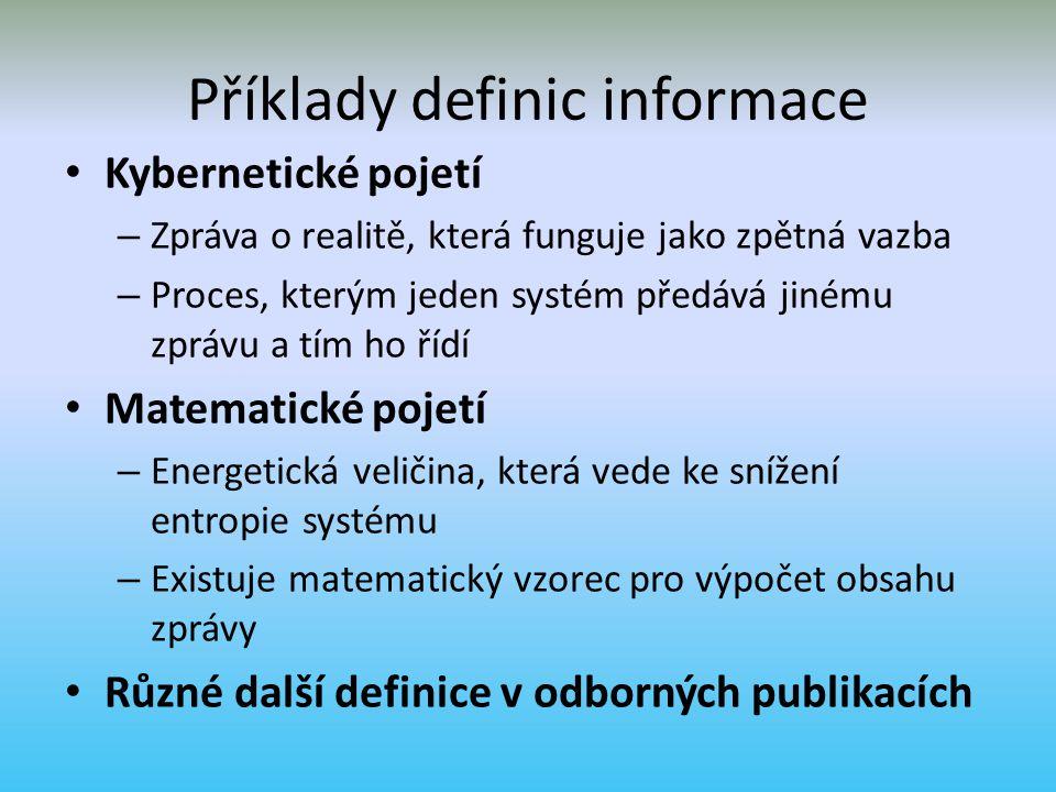 Informace je: Sdělitelný poznatek či údaj, který má smysl a snižuje nejistotu –T–Tím zvyšuje uspořádanost systému –Z–Zároveň snižuje entropii – neurčitost, neuspořádanost, nejistotu