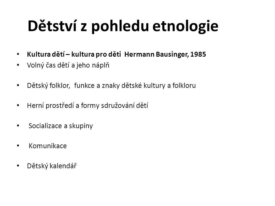 Dětství z pohledu etnologie Kultura dětí – kultura pro děti Hermann Bausinger, 1985 Volný čas dětí a jeho náplň Dětský folklor, funkce a znaky dětské